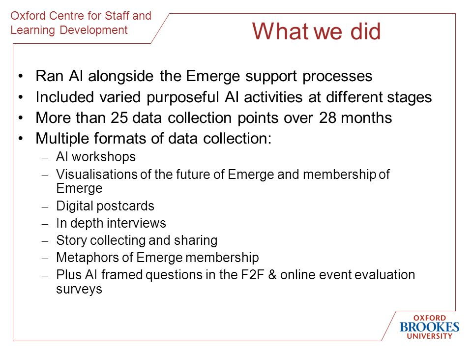 Oxford Centre for Staff and Learning Development What we did Ran AI alongside the Emerge support processes Included varied purposeful AI activities at