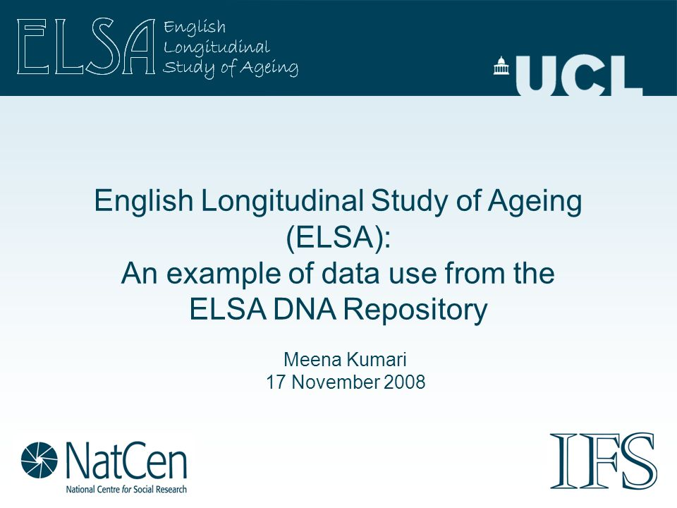 Meena Kumari 17 November 2008 English Longitudinal Study of Ageing (ELSA): An example of data use from the ELSA DNA Repository