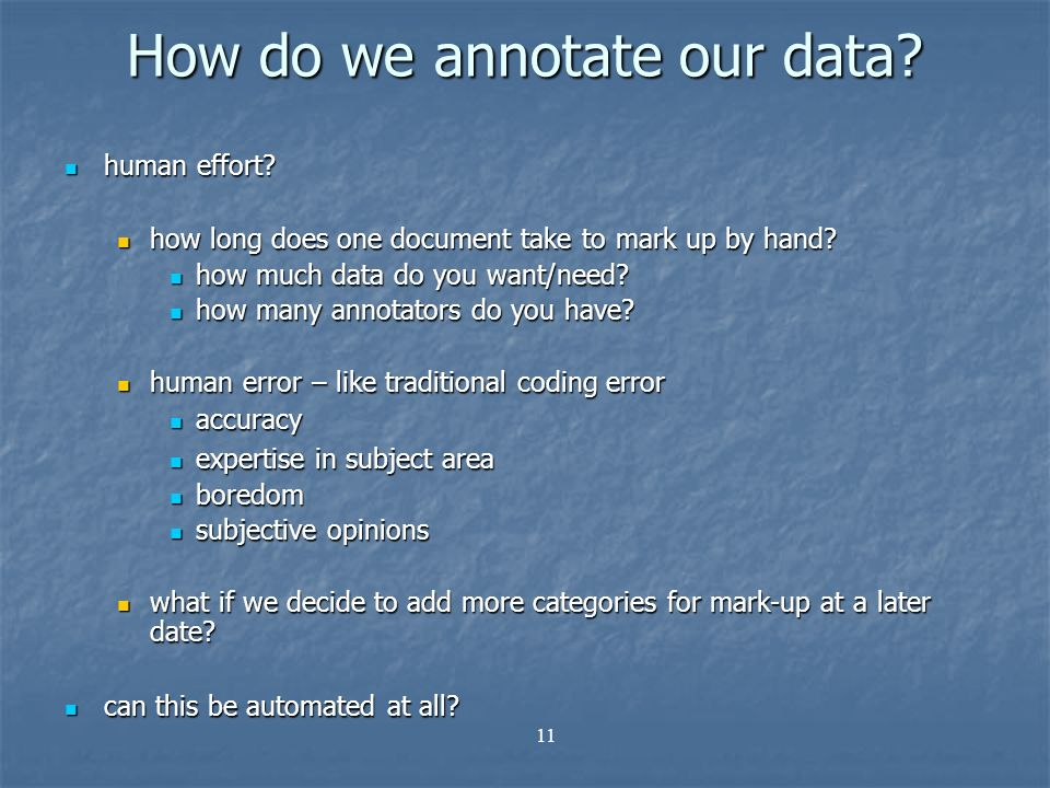 11 How do we annotate our data. human effort. human effort.