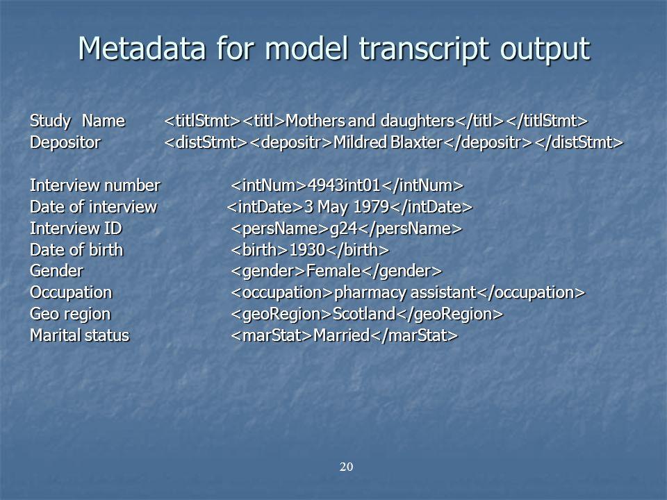 20 Metadata for model transcript output Study Name Mothers and daughters Study Name Mothers and daughters Depositor Mildred Blaxter Depositor Mildred