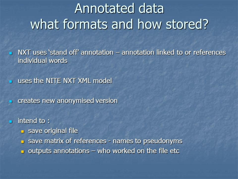 Annotated data what formats and how stored.
