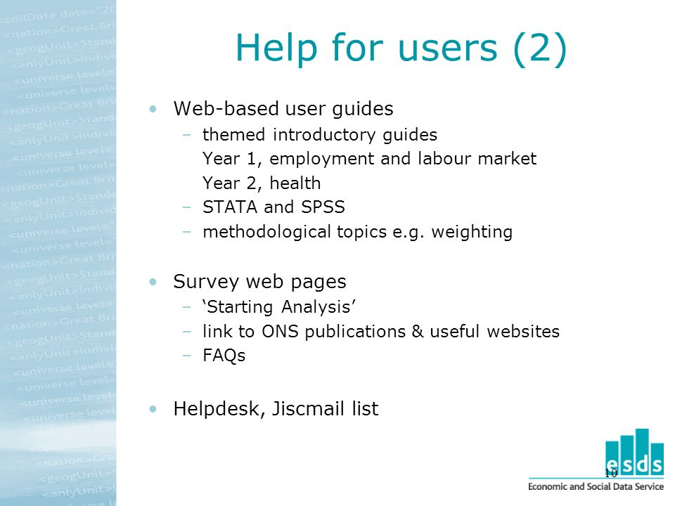 10 Help for users (2) Web-based user guides –themed introductory guides Year 1, employment and labour market Year 2, health –STATA and SPSS –methodological topics e.g.