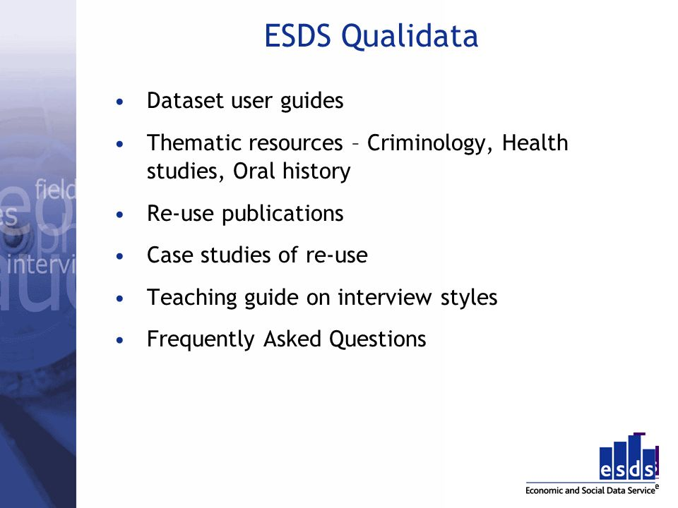 ESDS Qualidata Dataset user guides Thematic resources – Criminology, Health studies, Oral history Re-use publications Case studies of re-use Teaching guide on interview styles Frequently Asked Questions