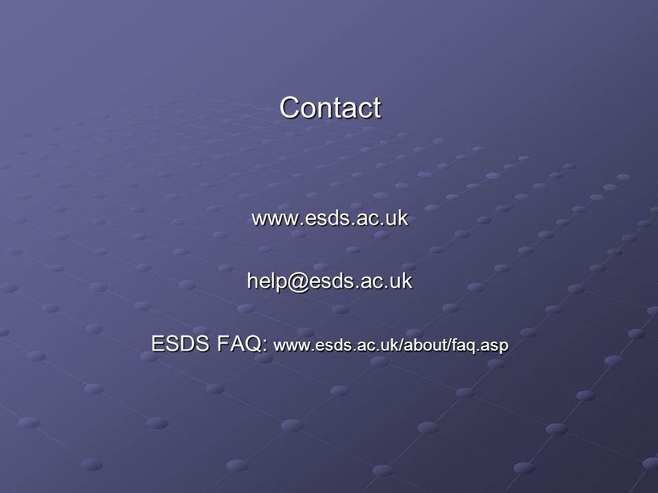 Contactwww.esds.ac.ukhelp@esds.ac.uk ESDS FAQ: www.esds.ac.uk/about/faq.asp
