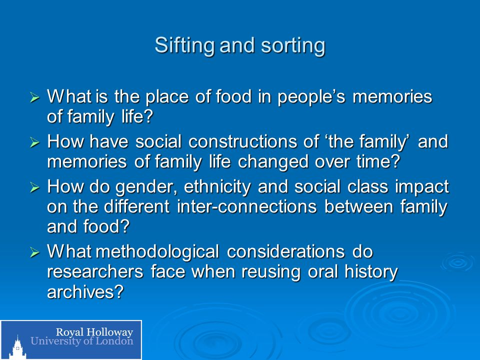 Sifting and sorting What is the place of food in peoples memories of family life? What is the place of food in peoples memories of family life? How ha