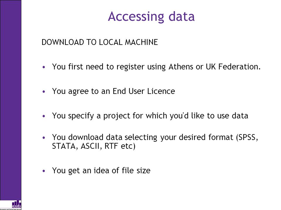 Accessing data DOWNLOAD TO LOCAL MACHINE You first need to register using Athens or UK Federation. You agree to an End User Licence You specify a proj
