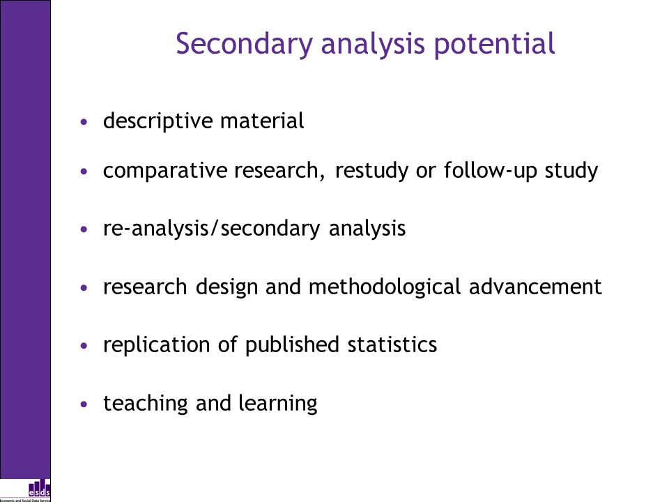 Secondary analysis potential descriptive material comparative research, restudy or follow-up study re-analysis/secondary analysis research design and
