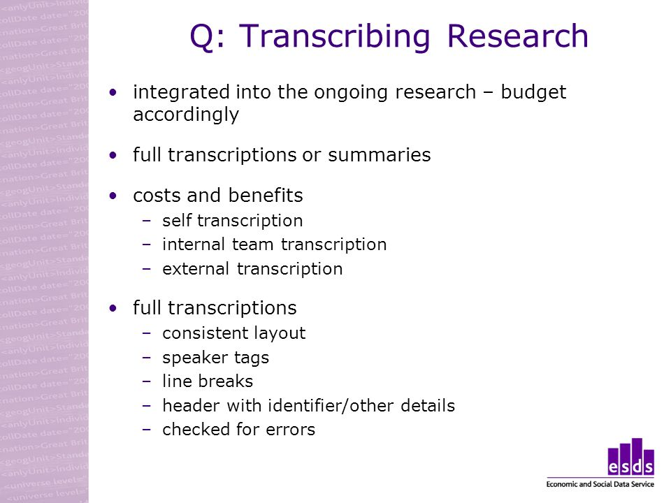 Q: Transcribing Research integrated into the ongoing research – budget accordingly full transcriptions or summaries costs and benefits –self transcrip