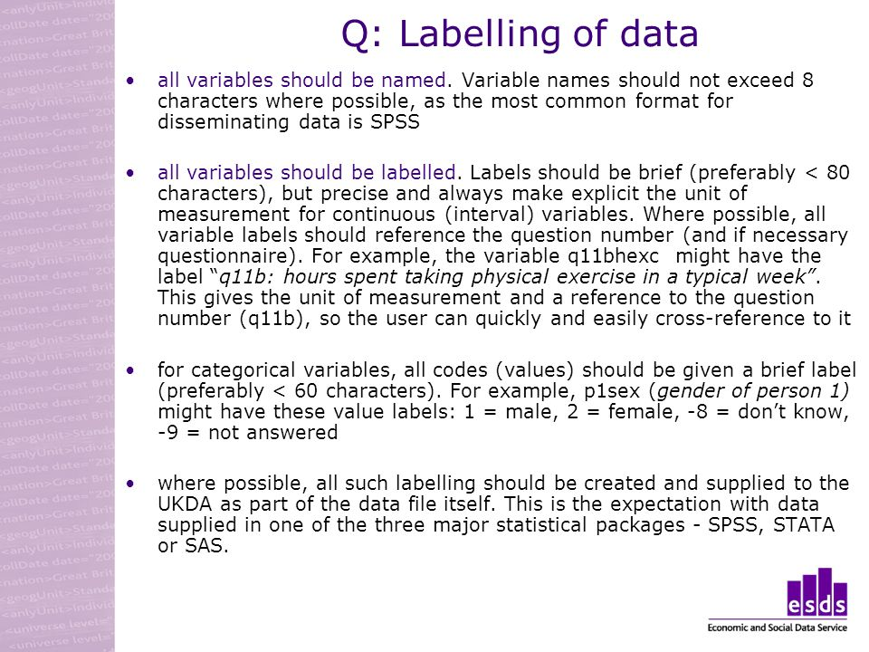 Q: Labelling of data all variables should be named. Variable names should not exceed 8 characters where possible, as the most common format for dissem