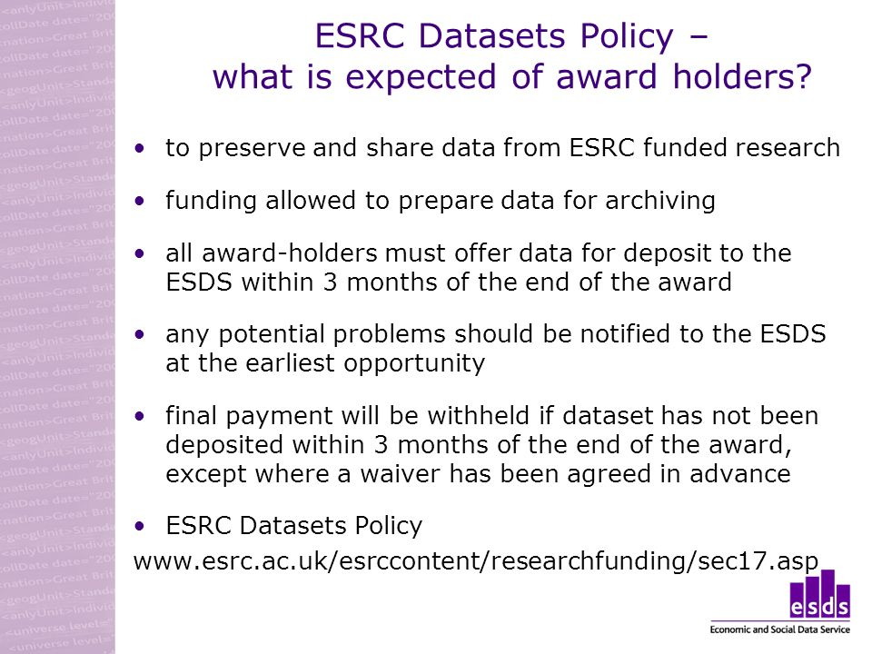 ESRC Datasets Policy – what is expected of award holders? to preserve and share data from ESRC funded research funding allowed to prepare data for arc