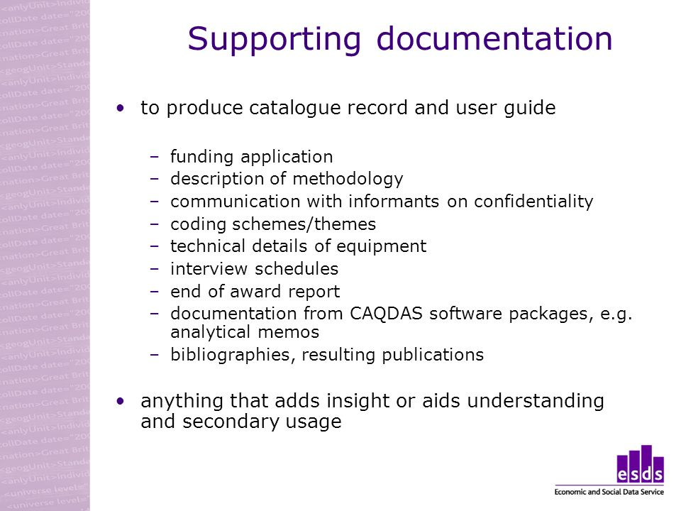 Supporting documentation to produce catalogue record and user guide –funding application –description of methodology –communication with informants on