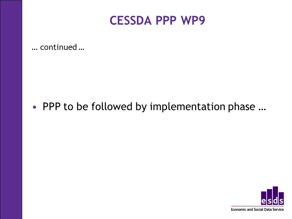 CESSDA PPP WP9 … continued … PPP to be followed by implementation phase …