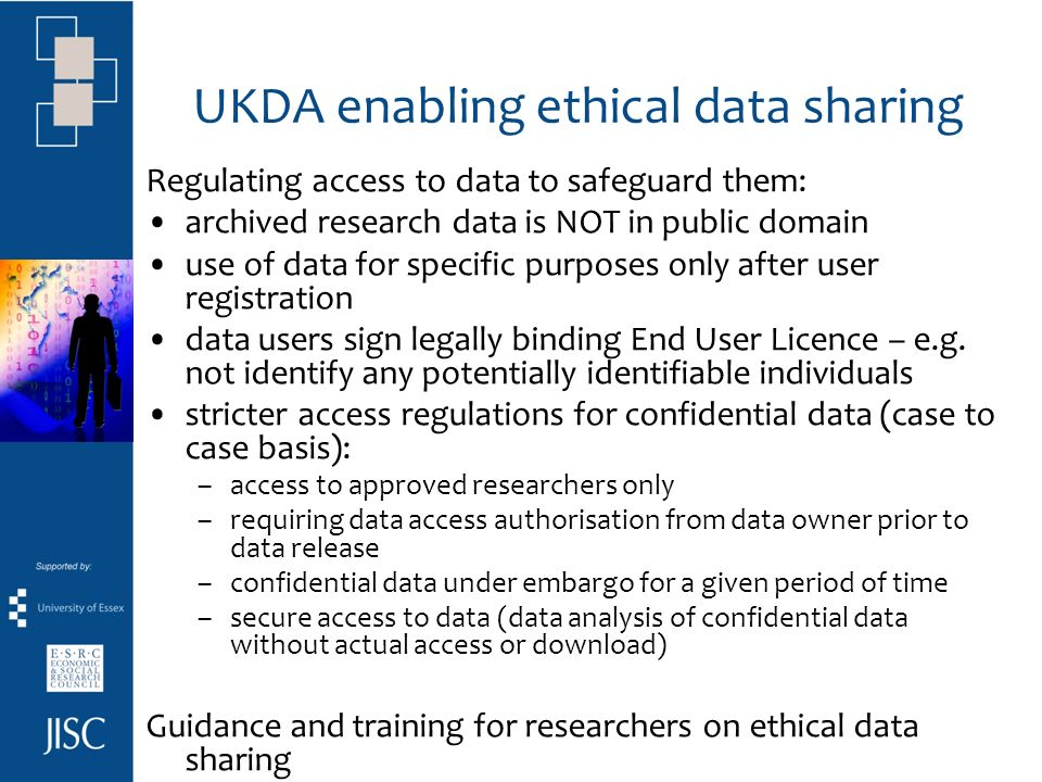 RECs can help encourage researchers to address data sharing early in research planning and in consent process provide info on how to enable data sharing, whilst protecting participants and conducting ethical research (REC guidelines typically provide DPA info; what about data sharing info?) Examples: ESRC Research Ethics Framework: Researchers who collect the data initially should be aware that ESRC expects that others will also use it, so consent should be obtained on this basis and the original researcher must take into account the long-term use and preservation of data MRC data sharing policy + Personal Information in Medical Research guidelines: …researchers should foresee the need for sharing and archiving research data when obtaining consent … consent to this should be distinct from consent to the primary use of the information