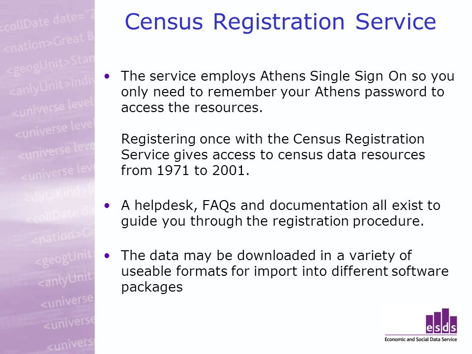 Census Registration Service The service employs Athens Single Sign On so you only need to remember your Athens password to access the resources.