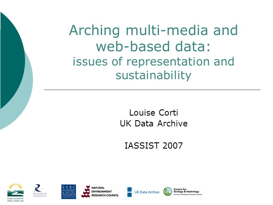Arching multi-media and web-based data: issues of representation and sustainability Louise Corti UK Data Archive IASSIST 2007