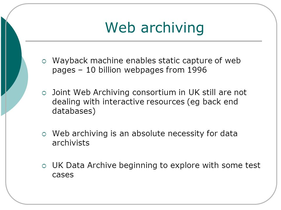 Web archiving Wayback machine enables static capture of web pages – 10 billion webpages from 1996 Joint Web Archiving consortium in UK still are not d