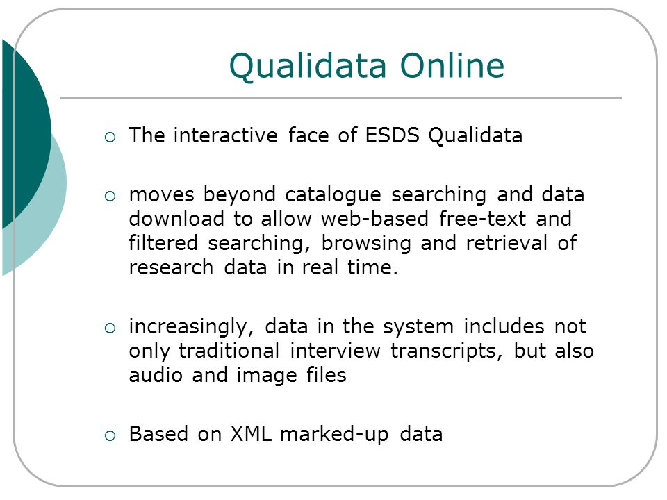Qualidata Online The interactive face of ESDS Qualidata moves beyond catalogue searching and data download to allow web-based free-text and filtered s