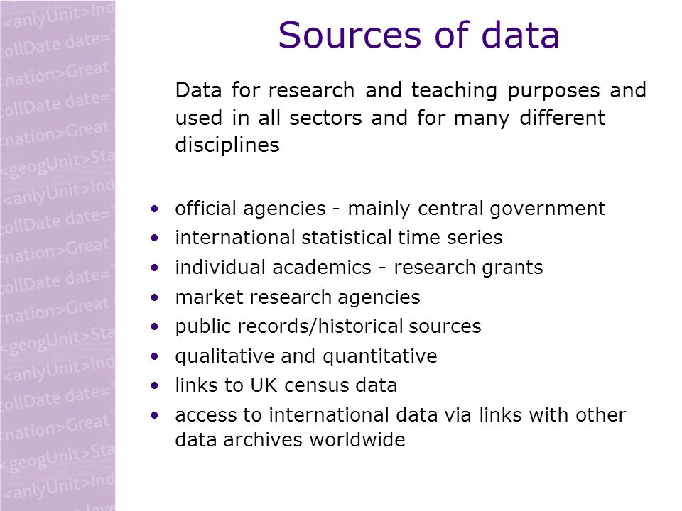 Sources of data Data for research and teaching purposes and used in all sectors and for many different disciplines official agencies - mainly central