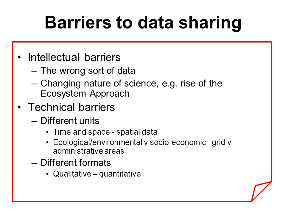 Barriers to data sharing Intellectual barriers –The wrong sort of data –Changing nature of science, e.g.