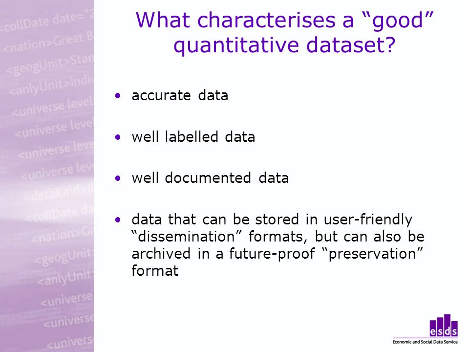 What characterises a good quantitative dataset.