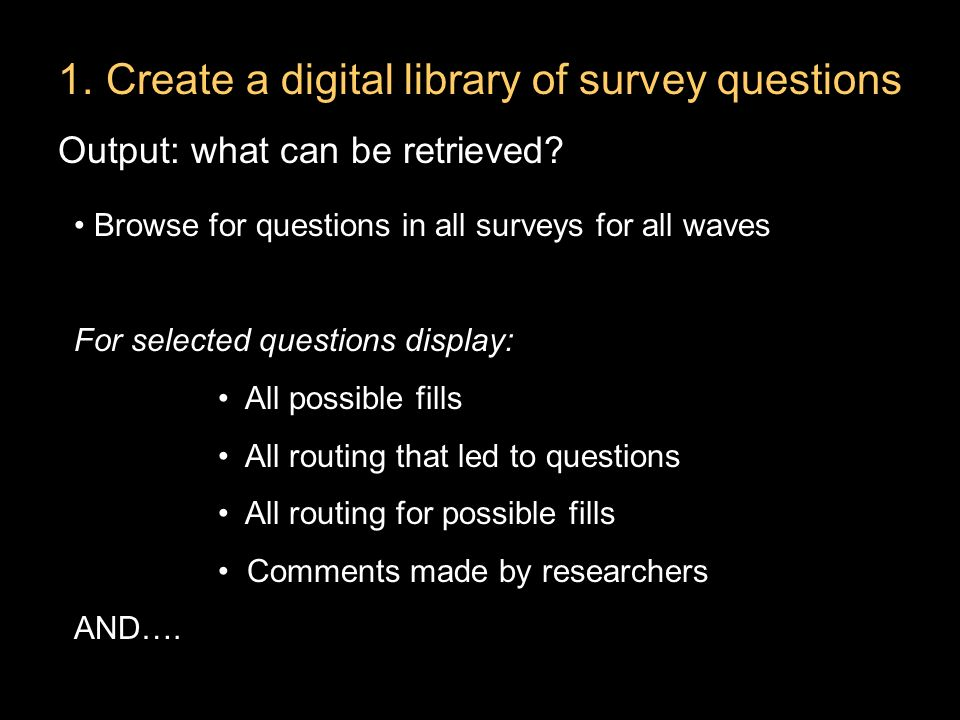1.Create a digital library of survey questions Output: what can be retrieved.