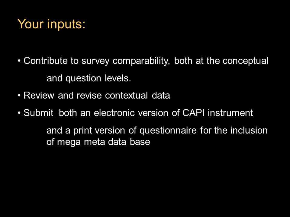 Your inputs: Contribute to survey comparability, both at the conceptual and question levels.