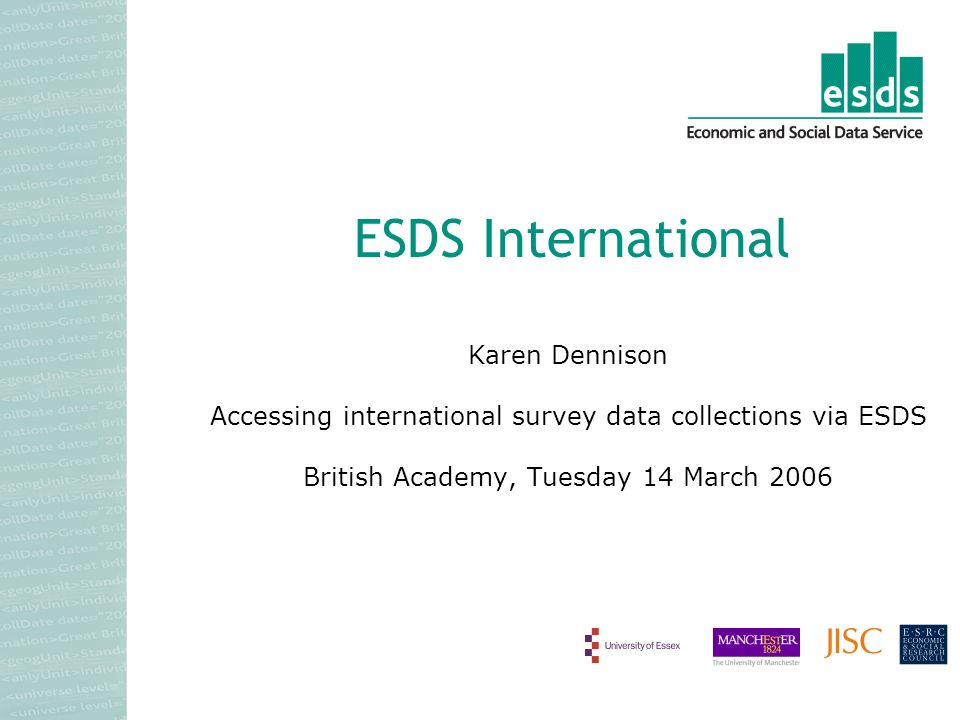 Karen Dennison Accessing international survey data collections via ESDS British Academy, Tuesday 14 March 2006 ESDS International