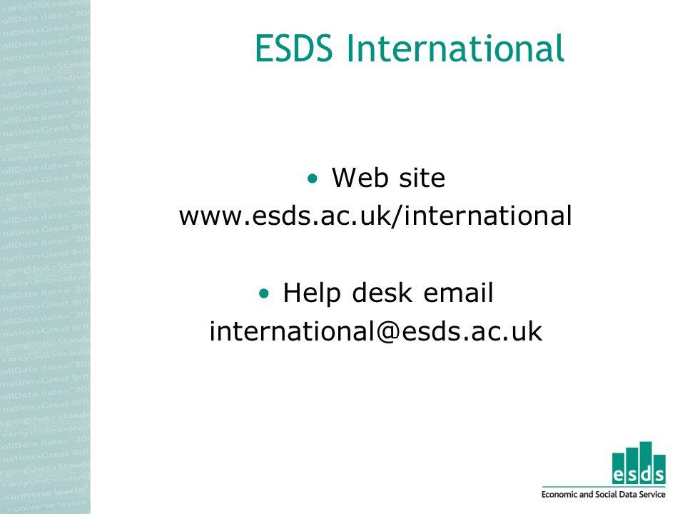 ESDS International Web site www.esds.ac.uk/international Help desk email international@esds.ac.uk