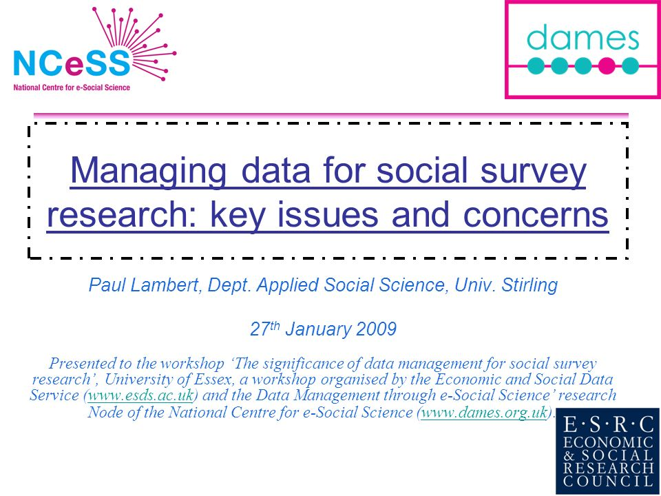 Managing data for social survey research: key issues and concerns Paul Lambert, Dept.