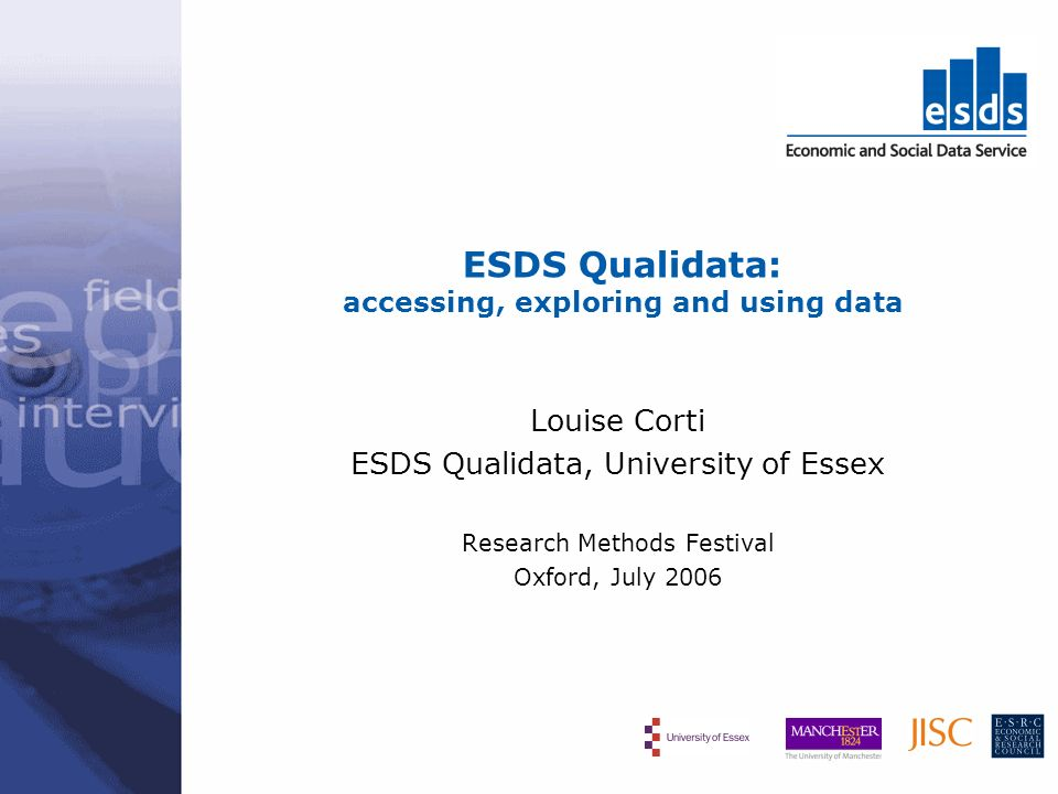 ESDS Qualidata: accessing, exploring and using data Louise Corti ESDS Qualidata, University of Essex Research Methods Festival Oxford, July 2006