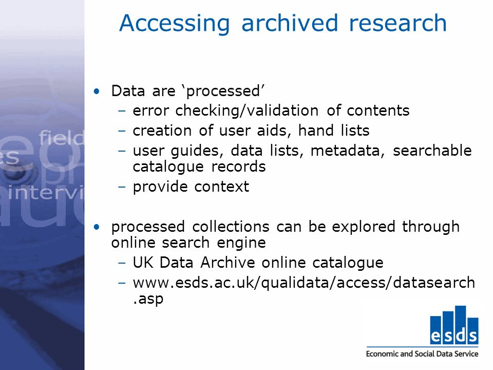 Accessing archived research Data are processed –error checking/validation of contents –creation of user aids, hand lists –user guides, data lists, met