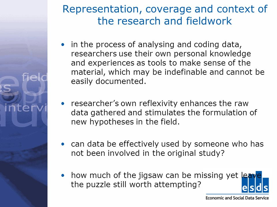 Representation, coverage and context of the research and fieldwork in the process of analysing and coding data, researchers use their own personal kno