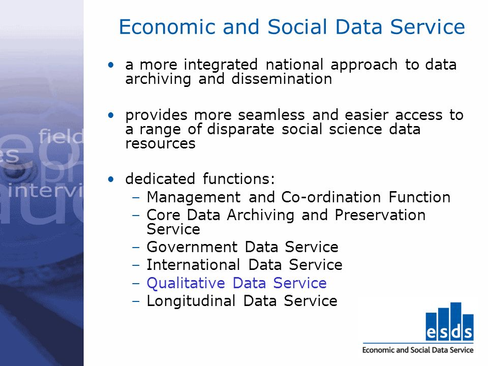 Economic and Social Data Service a more integrated national approach to data archiving and dissemination provides more seamless and easier access to a