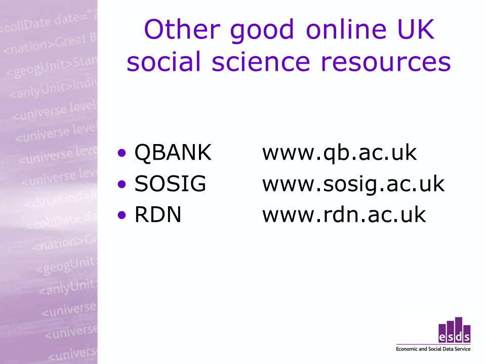 Other good online UK social science resources QBANK www.qb.ac.uk SOSIGwww.sosig.ac.uk RDN www.rdn.ac.uk