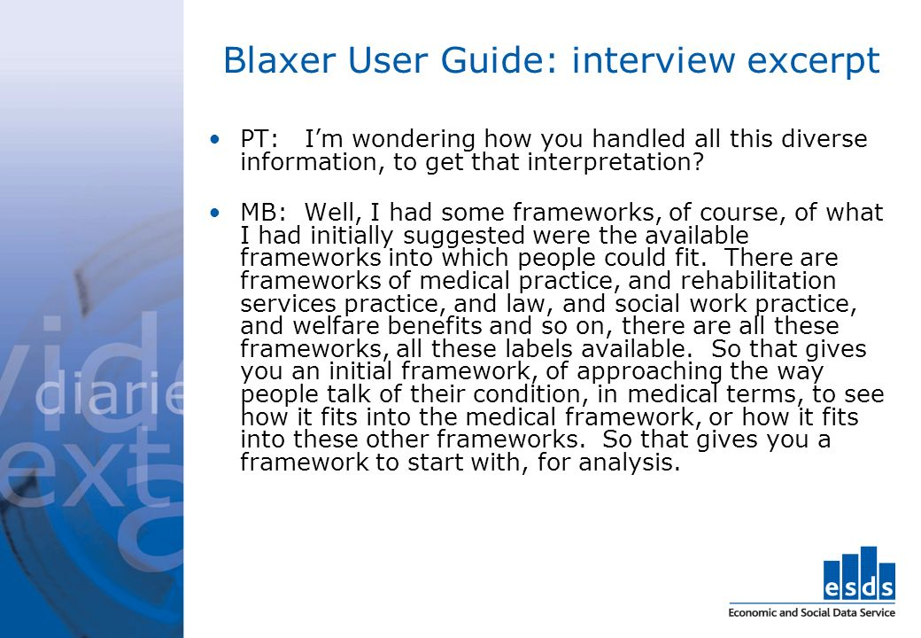 Blaxer User Guide: interview excerpt PT: Im wondering how you handled all this diverse information, to get that interpretation? MB: Well, I had some f