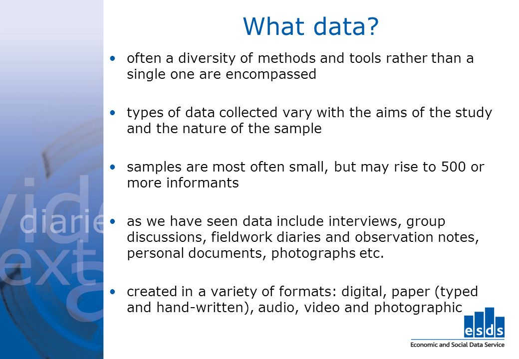 What data? often a diversity of methods and tools rather than a single one are encompassed types of data collected vary with the aims of the study and