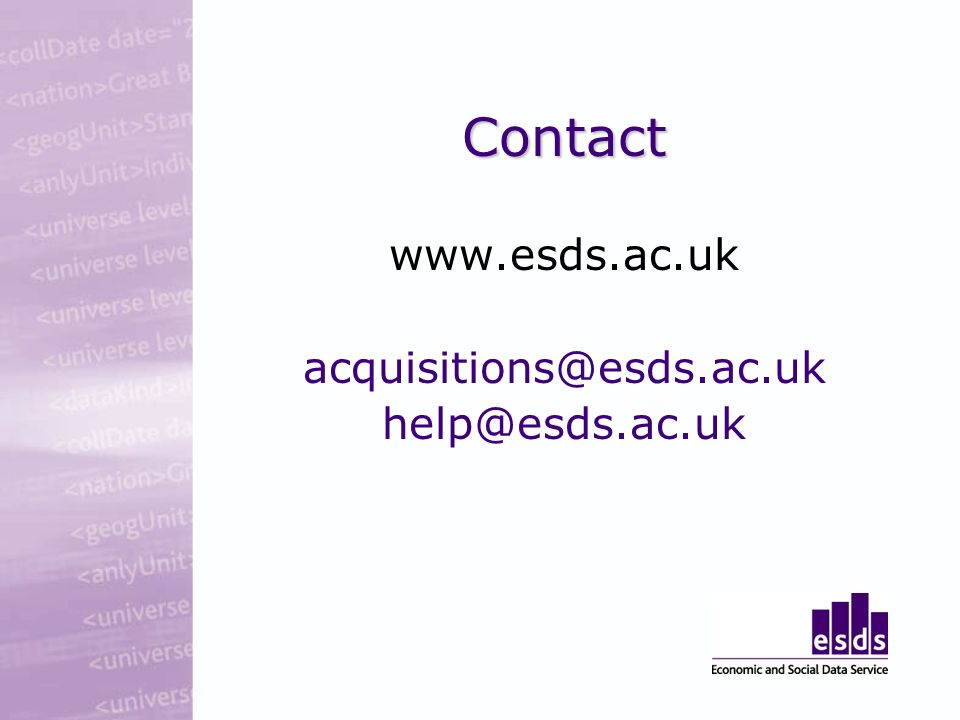 Contact www.esds.ac.uk acquisitions@esds.ac.uk help@esds.ac.uk