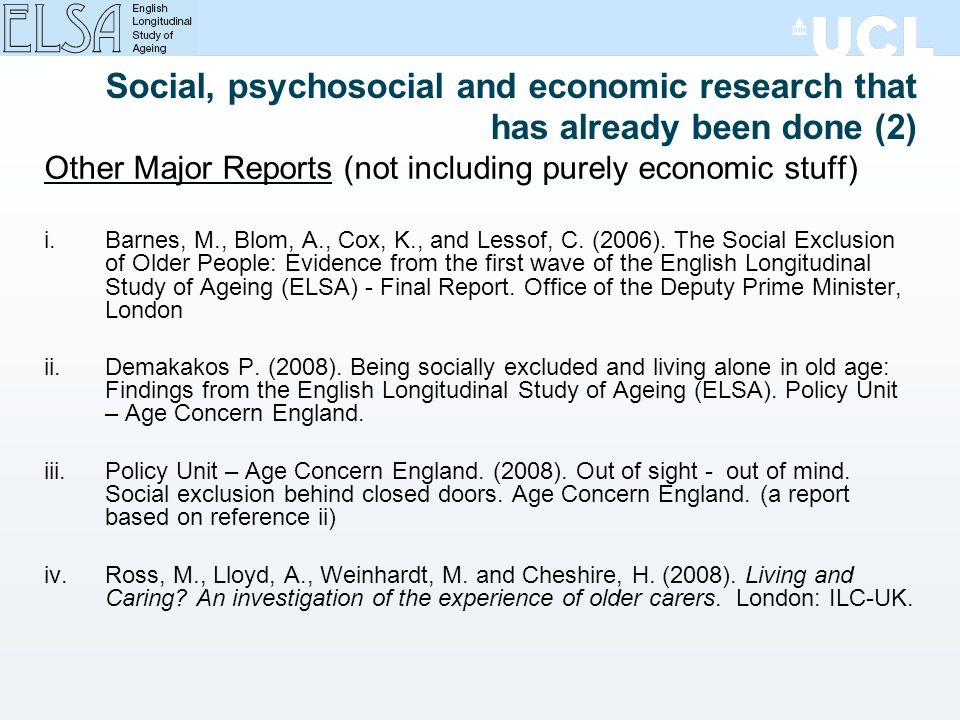 Social, psychosocial and economic research that has already been done (2) Other Major Reports (not including purely economic stuff) i.Barnes, M., Blom, A., Cox, K., and Lessof, C.
