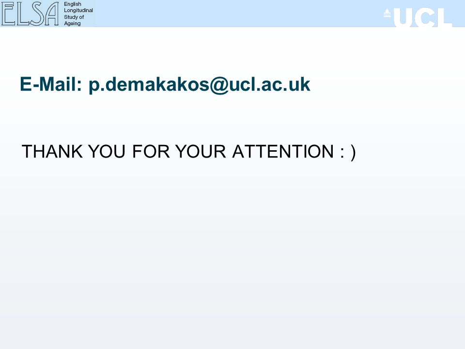 E-Mail: p.demakakos@ucl.ac.uk THANK YOU FOR YOUR ATTENTION : )