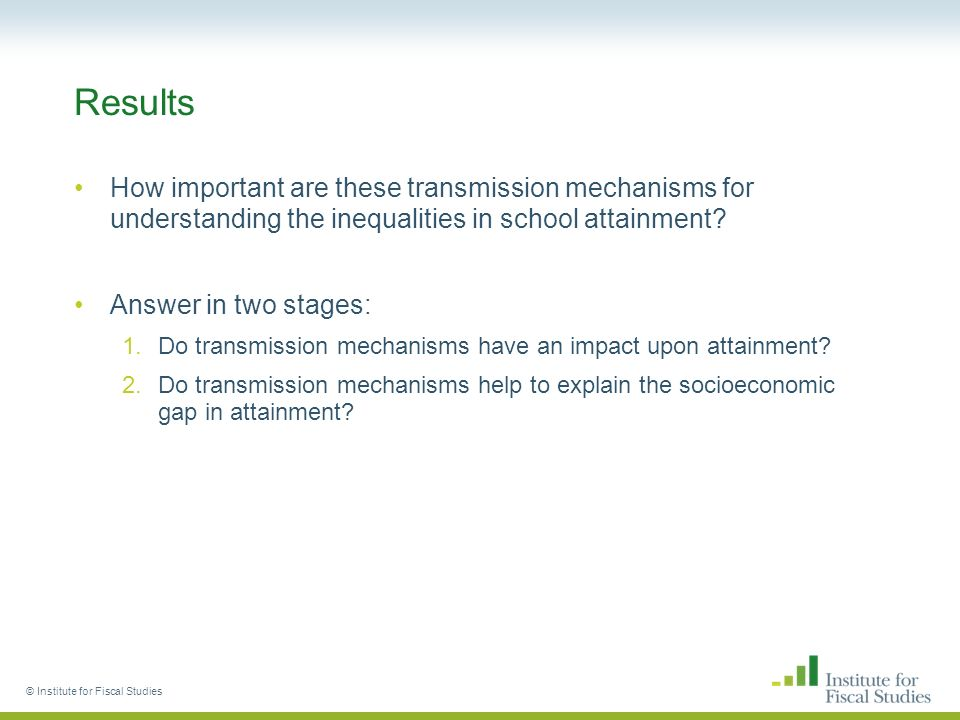 Results How important are these transmission mechanisms for understanding the inequalities in school attainment.