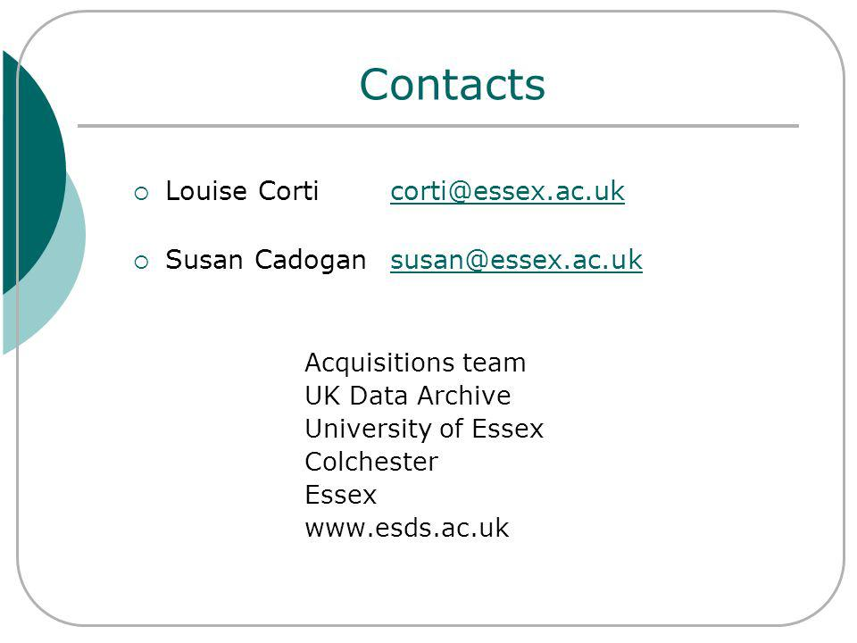 Contacts Louise Corticorti@essex.ac.ukcorti@essex.ac.uk Susan Cadogansusan@essex.ac.uksusan@essex.ac.uk Acquisitions team UK Data Archive University of Essex Colchester Essex www.esds.ac.uk