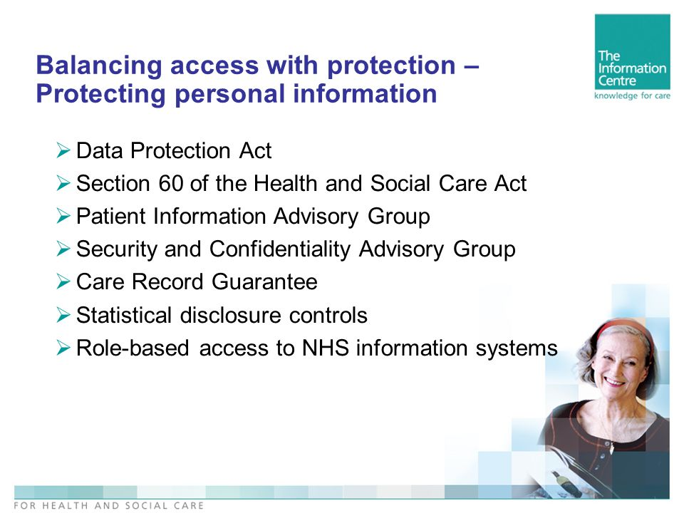 Balancing access with protection – Protecting personal information Data Protection Act Section 60 of the Health and Social Care Act Patient Informatio