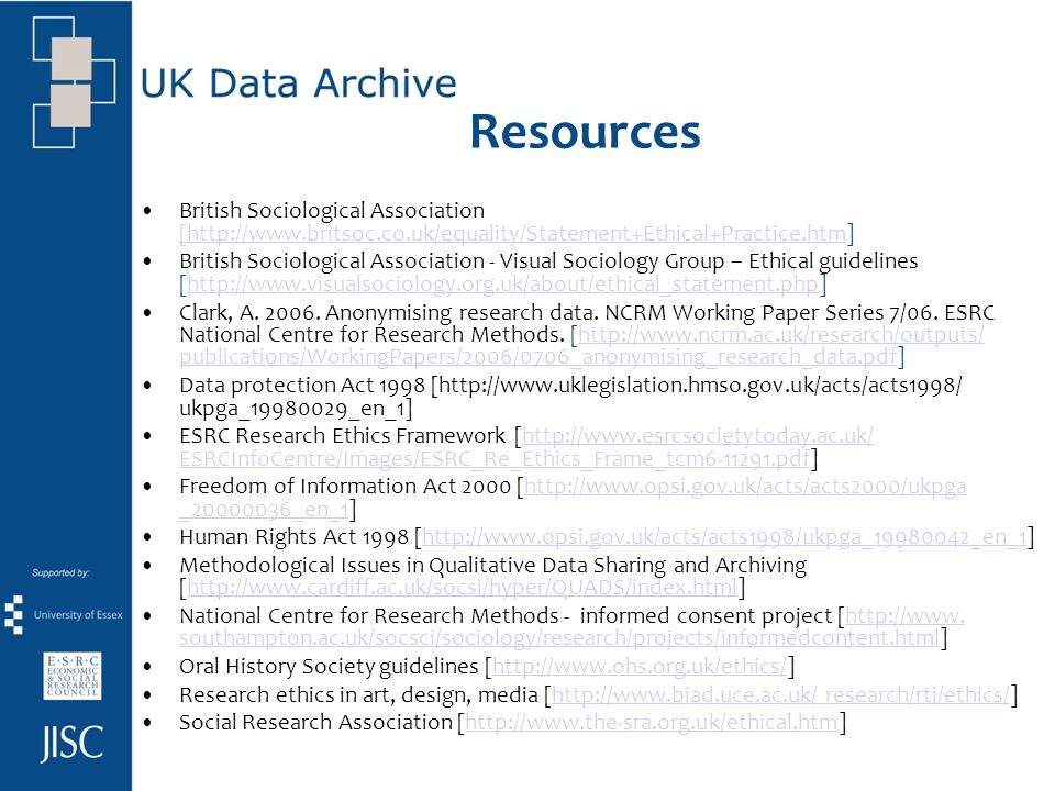 Resources British Sociological Association [http://www.britsoc.co.uk/equality/Statement+Ethical+Practice.htm] [http://www.britsoc.co.uk/equality/Statement+Ethical+Practice.htm British Sociological Association - Visual Sociology Group – Ethical guidelines [http://www.visualsociology.org.uk/about/ethical_statement.php]http://www.visualsociology.org.uk/about/ethical_statement.php Clark, A.