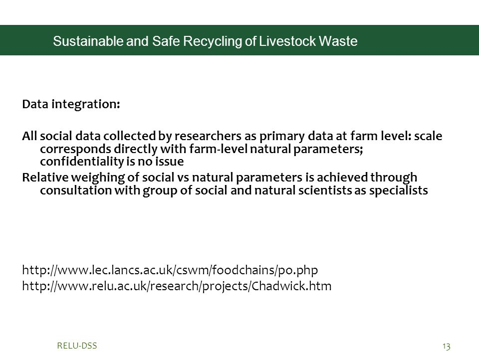 RELU-DSS13 Sustainable and Safe Recycling of Livestock Waste Data integration: All social data collected by researchers as primary data at farm level:
