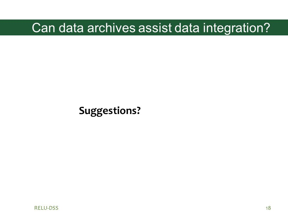 RELU-DSS18 Can data archives assist data integration? Suggestions?