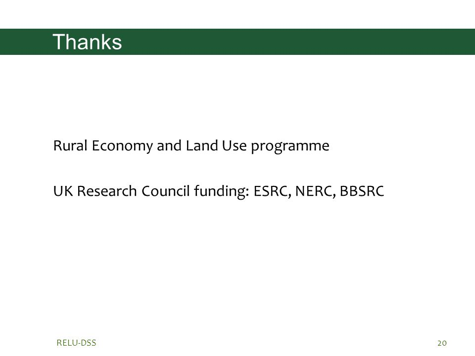 RELU-DSS20 Thanks Rural Economy and Land Use programme UK Research Council funding: ESRC, NERC, BBSRC