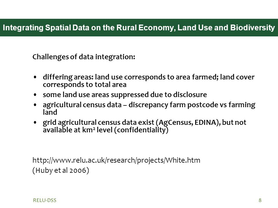 RELU-DSS8 Integrating Spatial Data on the Rural Economy, Land Use and Biodiversity Challenges of data integration: differing areas: land use correspon