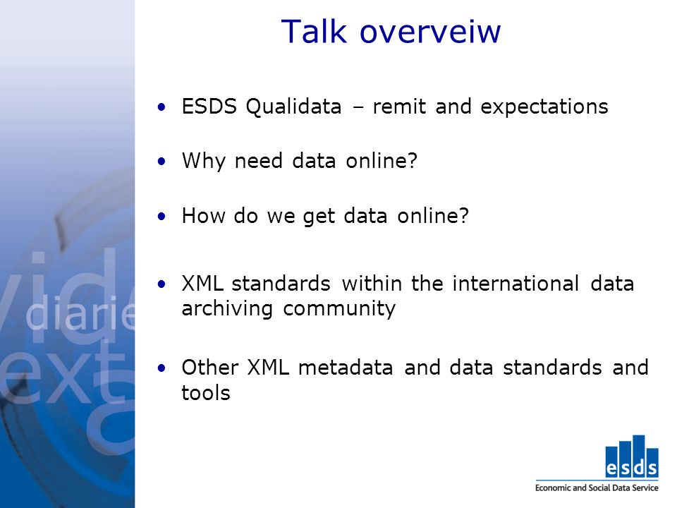 Talk overveiw ESDS Qualidata – remit and expectations Why need data online.