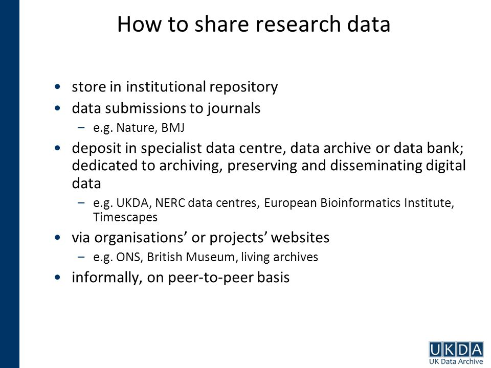 How to share research data store in institutional repository data submissions to journals –e.g. Nature, BMJ deposit in specialist data centre, data ar