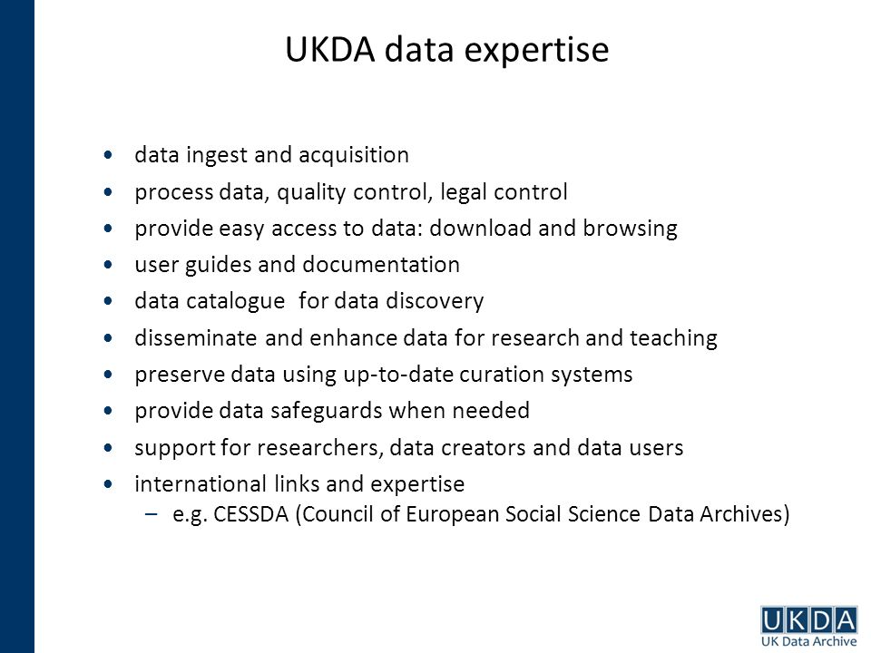 UKDA data expertise data ingest and acquisition process data, quality control, legal control provide easy access to data: download and browsing user g